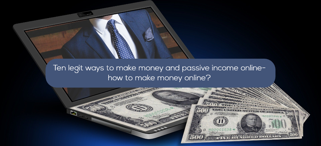 Ten legit ways to make money and passive income online- how to make money online?